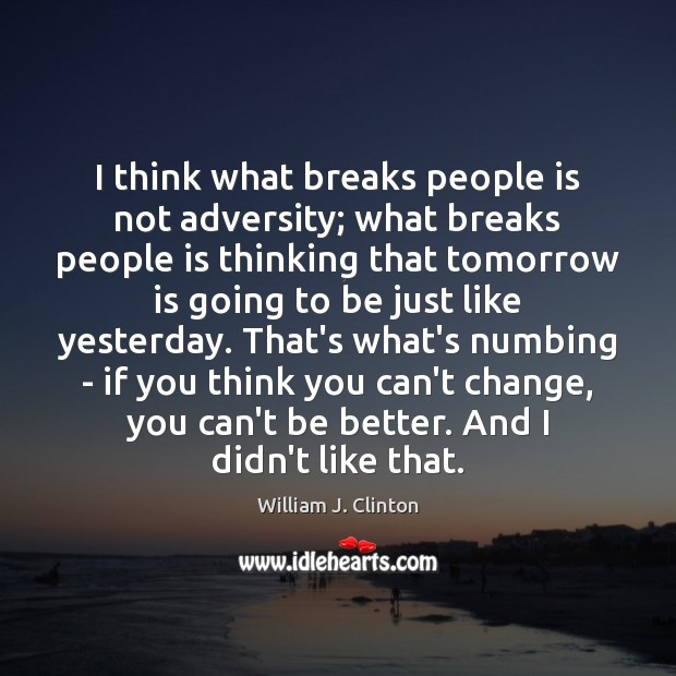 I think what breaks people is not adversity; what breaks people is Image