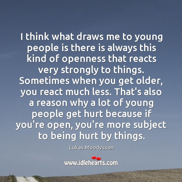 I think what draws me to young people is there is always Image