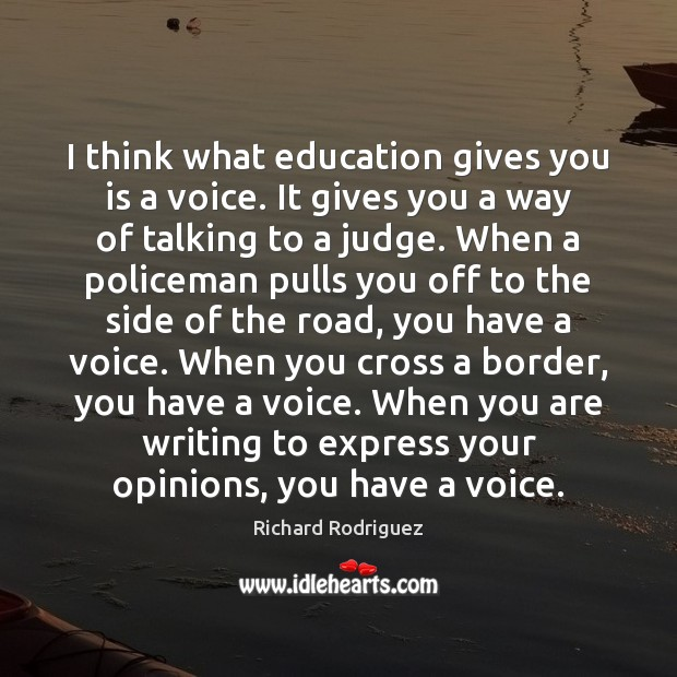 Image, I think what education gives you is a voice. It gives you