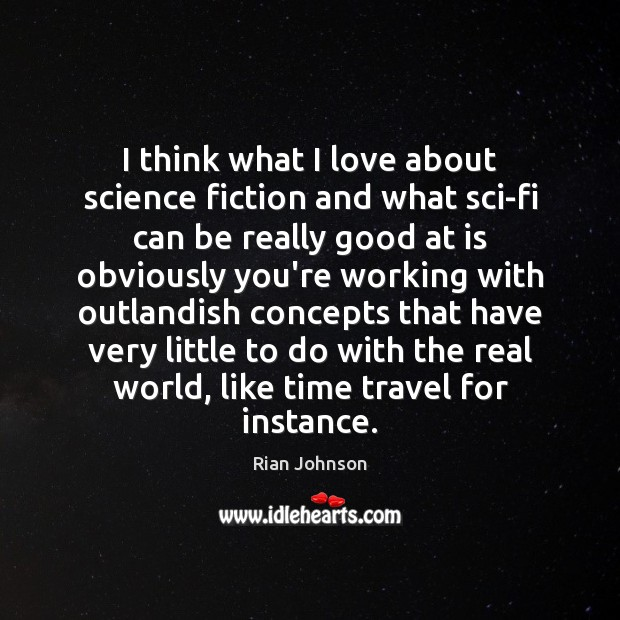 I think what I love about science fiction and what sci-fi can Image
