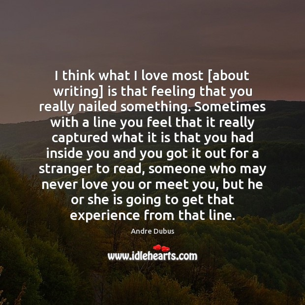 Image, I think what I love most [about writing] is that feeling that