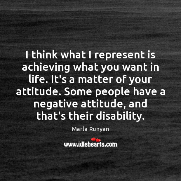 I think what I represent is achieving what you want in life. Image