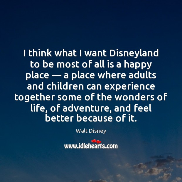 I think what I want Disneyland to be most of all is Image
