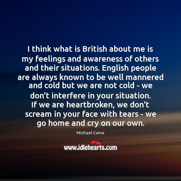Image, I think what is British about me is my feelings and awareness