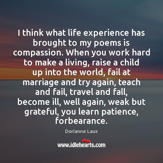 I think what life experience has brought to my poems is compassion. Try Again Quotes Image