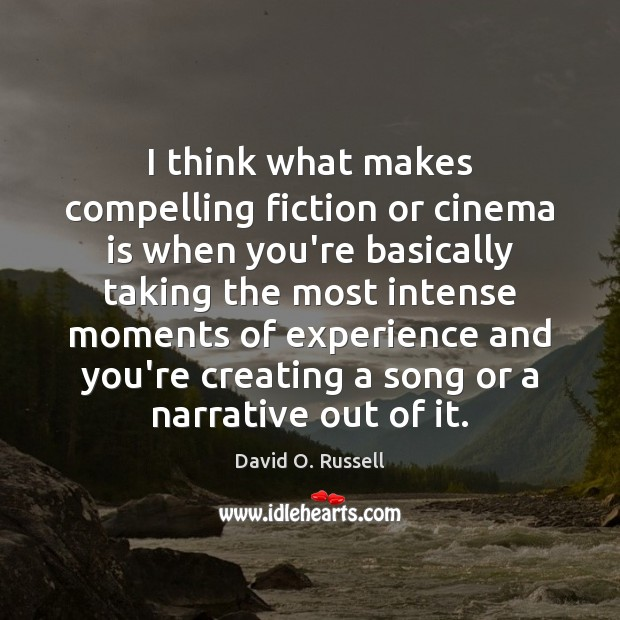 I think what makes compelling fiction or cinema is when you're basically David O. Russell Picture Quote
