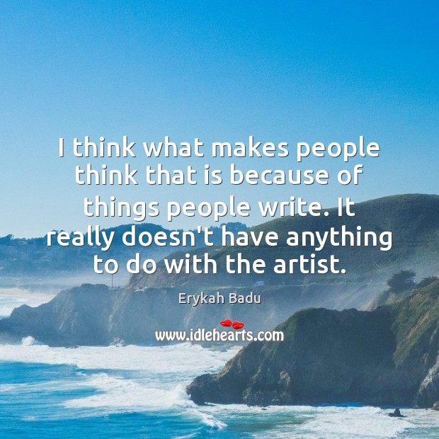 I think what makes people think that is because of things people Image