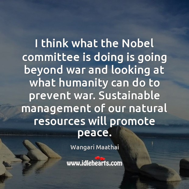 I think what the Nobel committee is doing is going beyond war Image