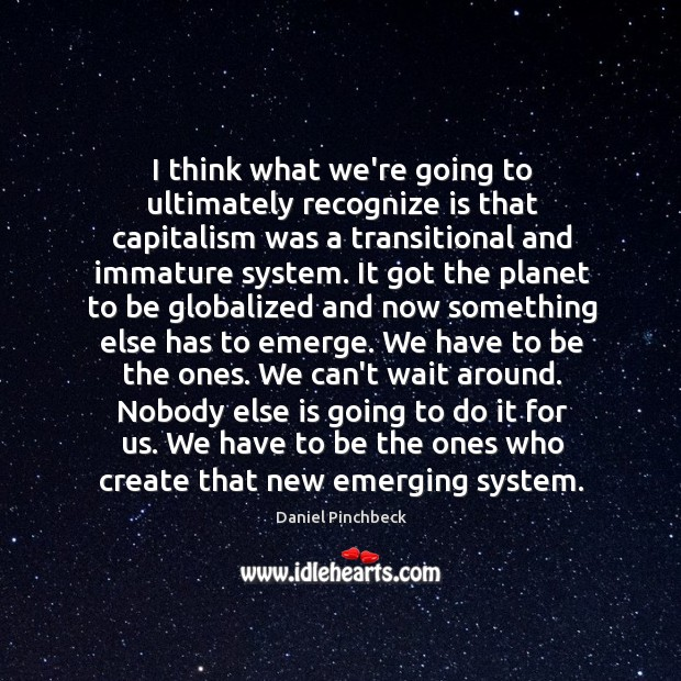 I think what we're going to ultimately recognize is that capitalism was Image