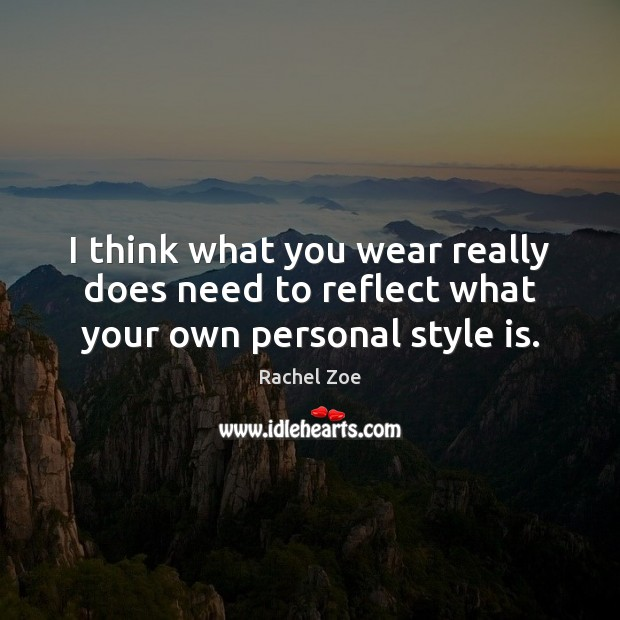 Image, I think what you wear really does need to reflect what your own personal style is.