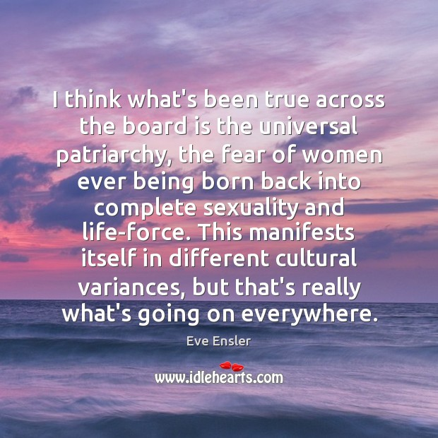 I think what's been true across the board is the universal patriarchy, Image