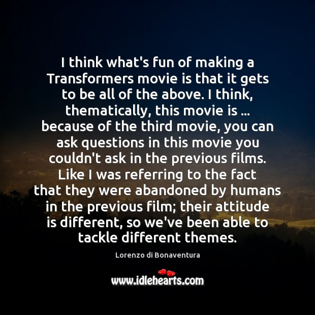 I think what's fun of making a Transformers movie is that it Attitude Quotes Image