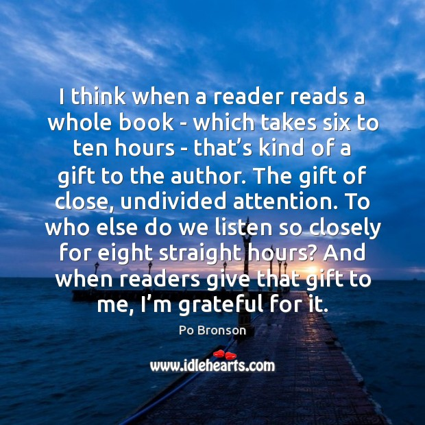 I think when a reader reads a whole book – which takes Po Bronson Picture Quote