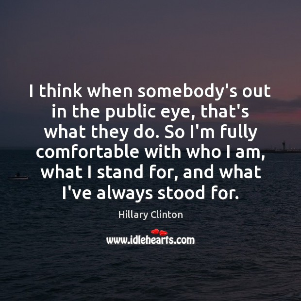 I think when somebody's out in the public eye, that's what they Image
