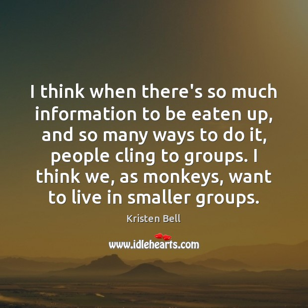 I think when there's so much information to be eaten up, and Image