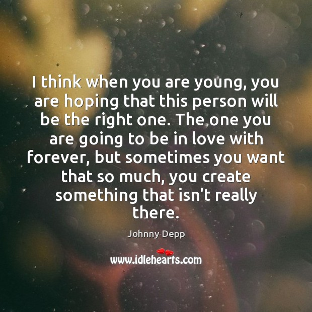 Image, I think when you are young, you are hoping that this person