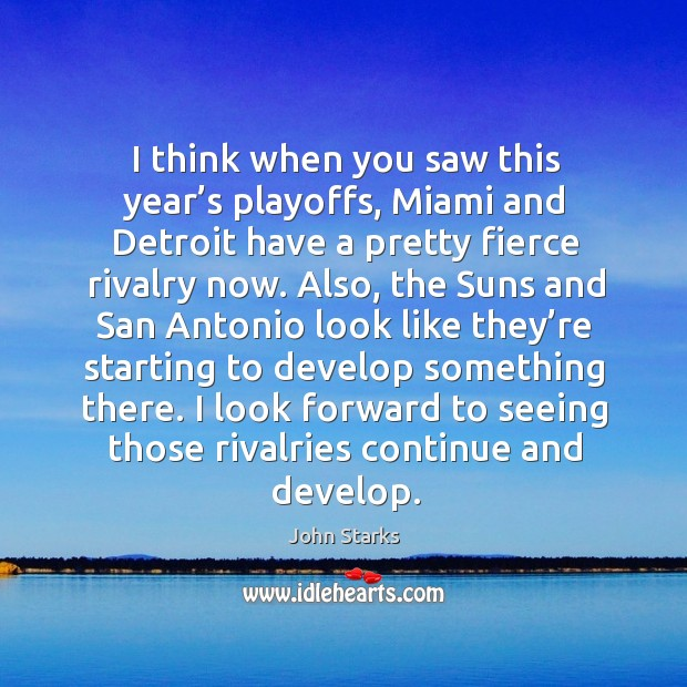 I think when you saw this year's playoffs, miami and detroit have a pretty fierce rivalry now. Image
