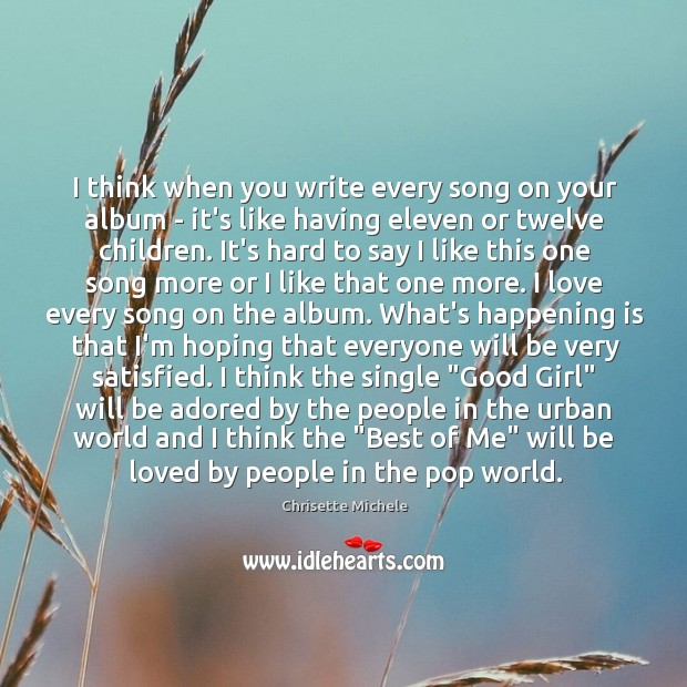 I think when you write every song on your album – it's Image