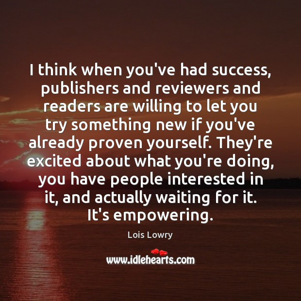I think when you've had success, publishers and reviewers and readers are Lois Lowry Picture Quote