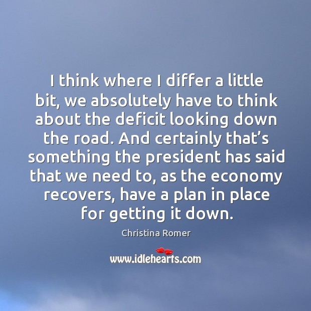 I think where I differ a little bit, we absolutely have to think about the deficit looking down the road. Image