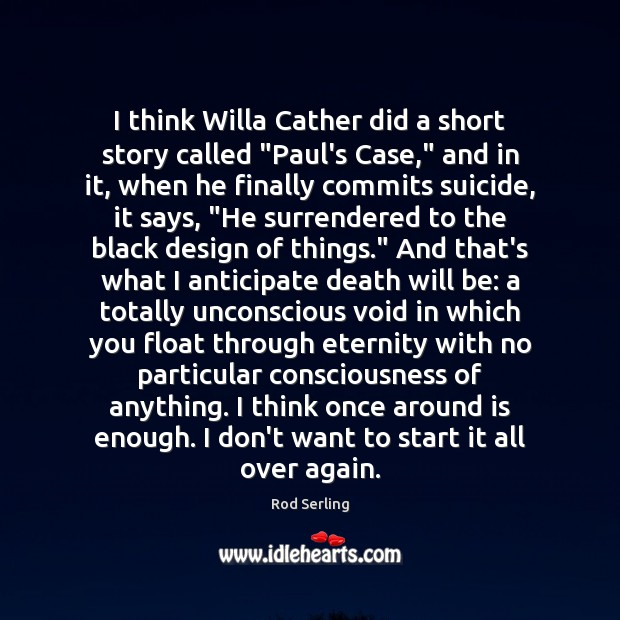 """I think Willa Cather did a short story called """"Paul's Case,"""" and Rod Serling Picture Quote"""