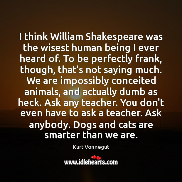 Image, I think William Shakespeare was the wisest human being I ever heard
