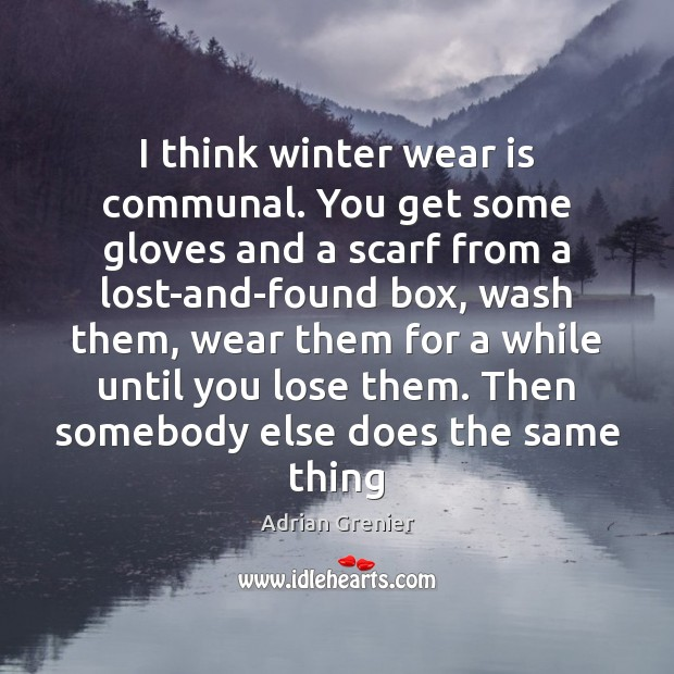 I think winter wear is communal. You get some gloves and a Winter Quotes Image