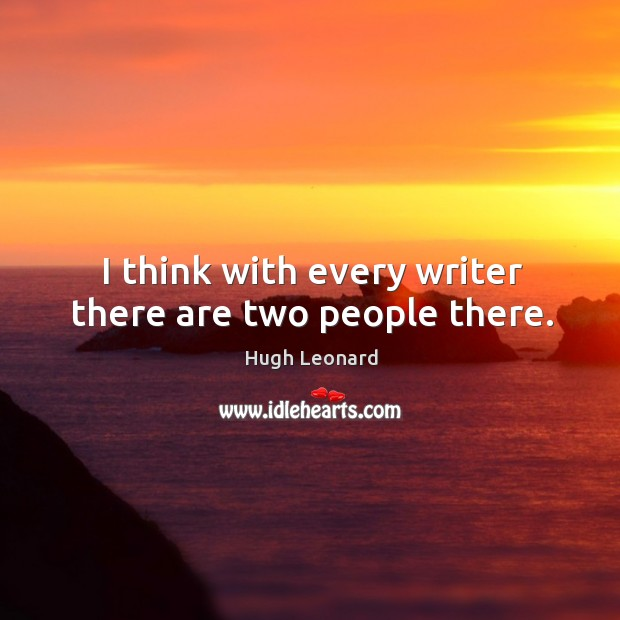 Image, I think with every writer there are two people there.