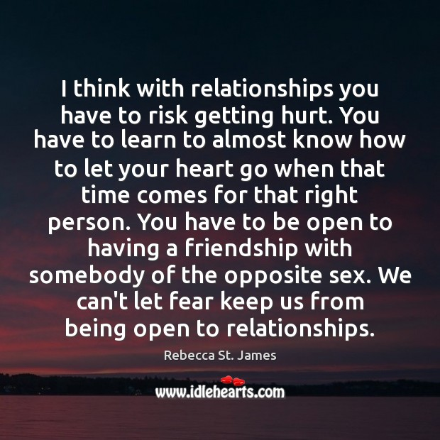 I think with relationships you have to risk getting hurt. You have Rebecca St. James Picture Quote