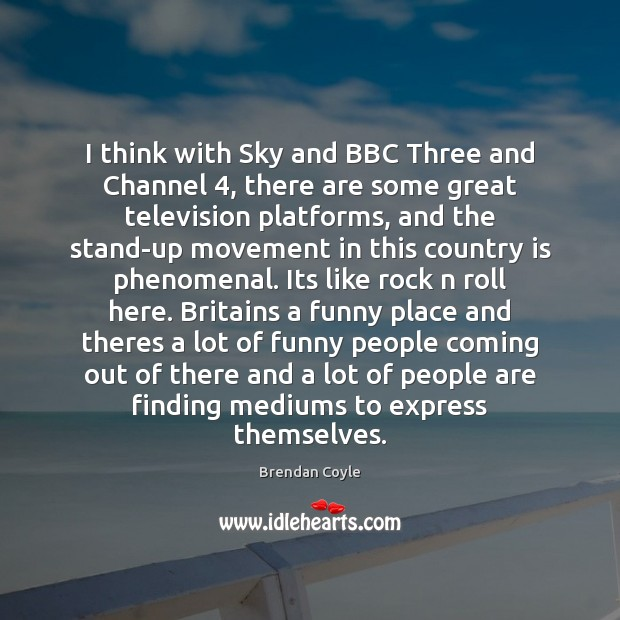 Image, I think with Sky and BBC Three and Channel 4, there are some