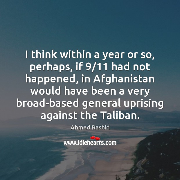 Image, I think within a year or so, perhaps, if 9/11 had not happened,