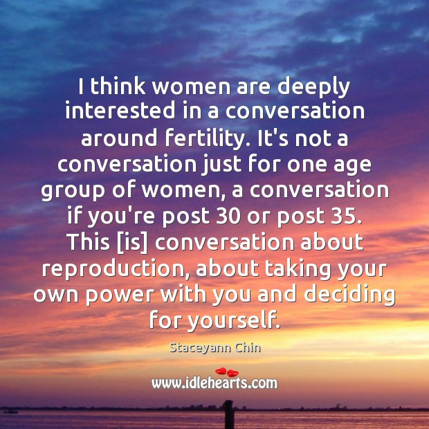 Image, I think women are deeply interested in a conversation around fertility. It's