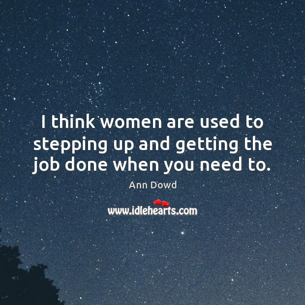 Image, I think women are used to stepping up and getting the job done when you need to.