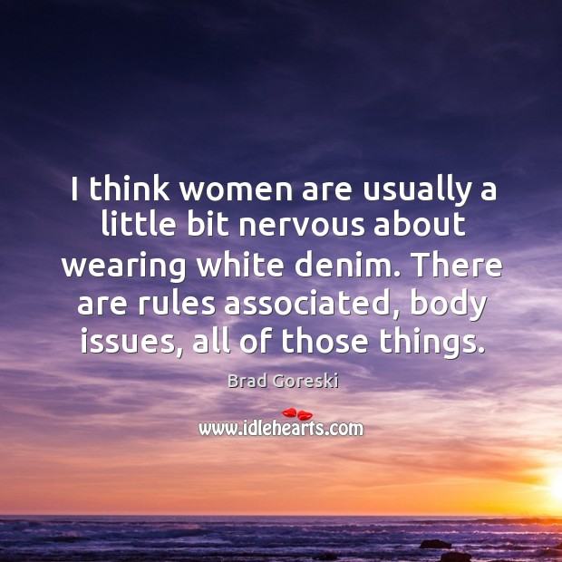 I think women are usually a little bit nervous about wearing white Brad Goreski Picture Quote