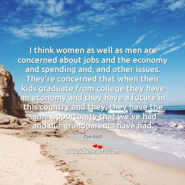 I think women as well as men are concerned about jobs and the economy and spending and Image