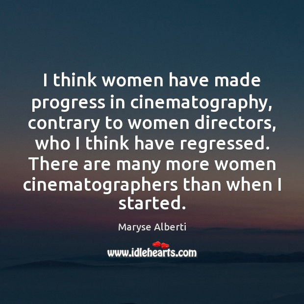 I think women have made progress in cinematography, contrary to women directors, Image