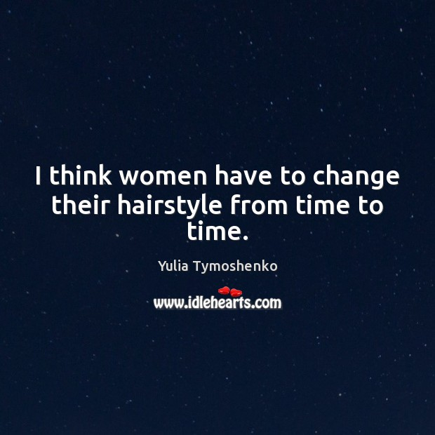 I think women have to change their hairstyle from time to time. Image