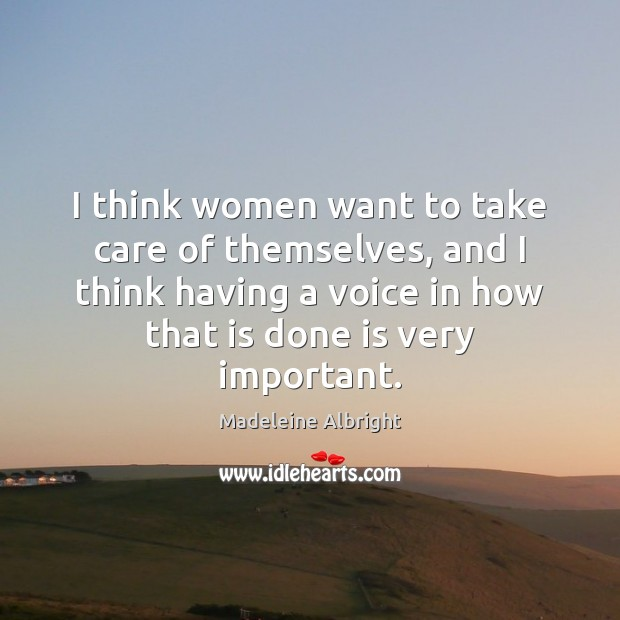 I think women want to take care of themselves, and I think Image