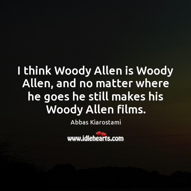 Image, I think Woody Allen is Woody Allen, and no matter where he