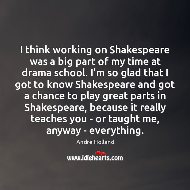 Image, I think working on Shakespeare was a big part of my time