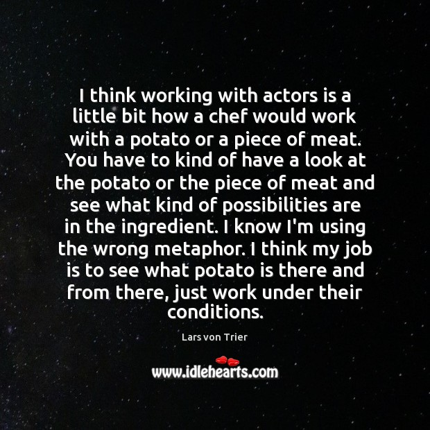 I think working with actors is a little bit how a chef Lars von Trier Picture Quote