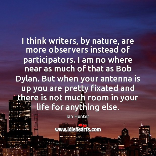 I think writers, by nature, are more observers instead of participators. I Image