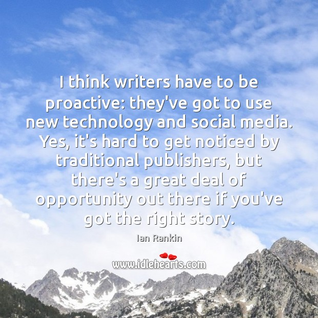I think writers have to be proactive: they've got to use new Social Media Quotes Image