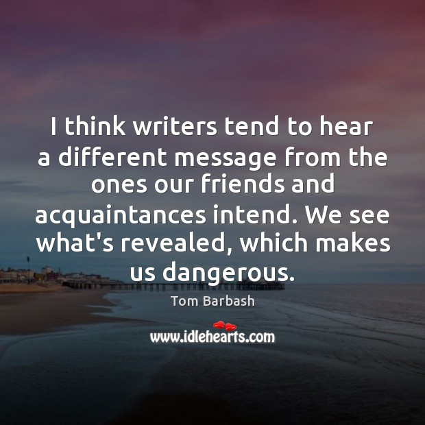 Image, I think writers tend to hear a different message from the ones