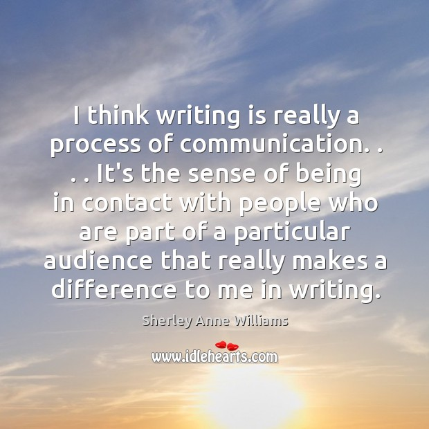 I think writing is really a process of communication. . . . It's the sense Image