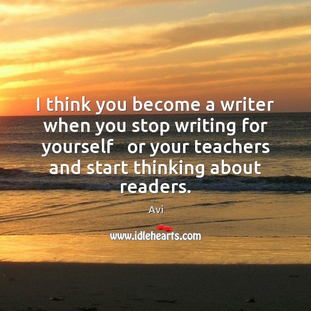 Image, I think you become a writer when you stop writing for yourself