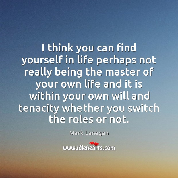 I think you can find yourself in life perhaps not really being Image