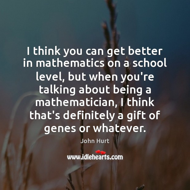 I think you can get better in mathematics on a school level, Image