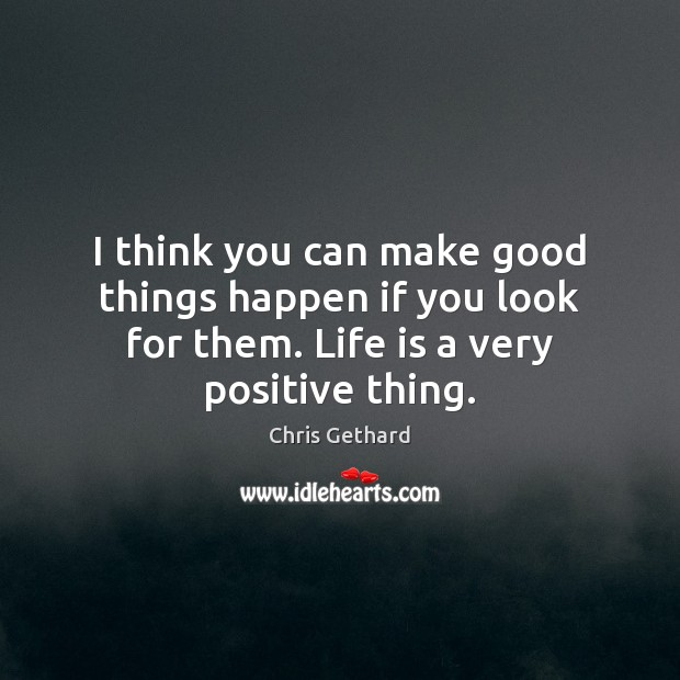 Chris Gethard Picture Quote image saying: I think you can make good things happen if you look for