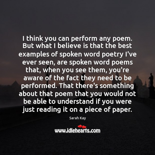 Image, I think you can perform any poem. But what I believe is